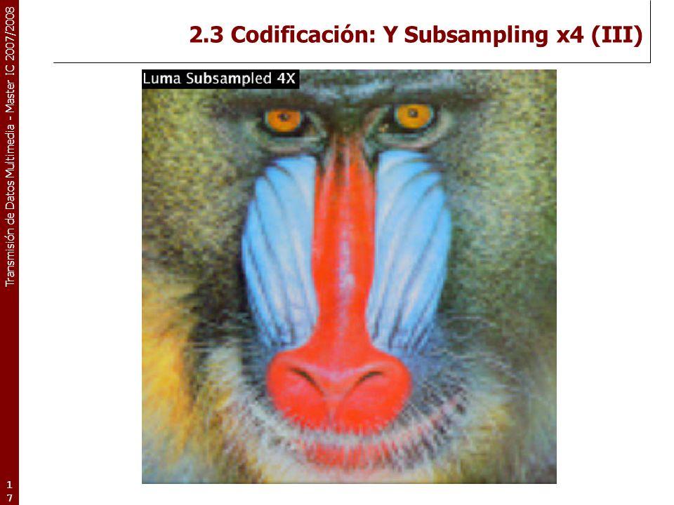 2.3 Codificación: Y Subsampling x4 (III)