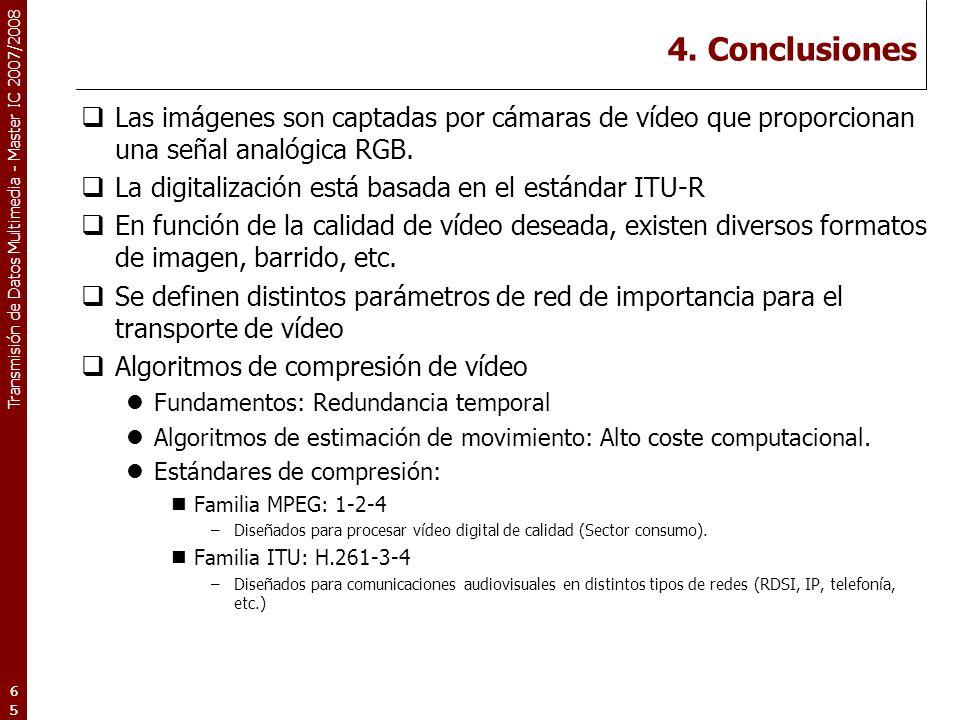 4. Conclusiones Las imágenes son captadas por cámaras de vídeo que proporcionan una señal analógica RGB.