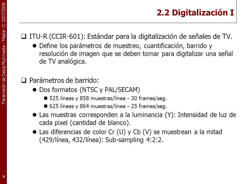 2.2 Digitalización I ITU-R (CCIR-601): Estándar para la digitalización de señales de TV.