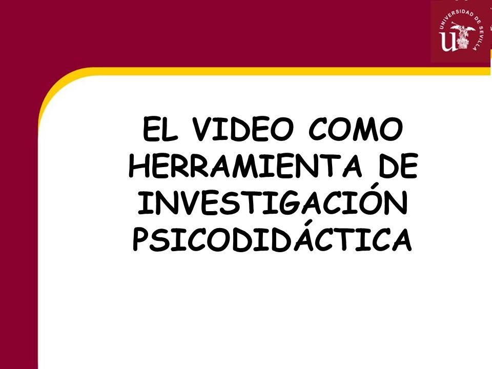 EL VIDEO COMO HERRAMIENTA DE INVESTIGACIÓN PSICODIDÁCTICA