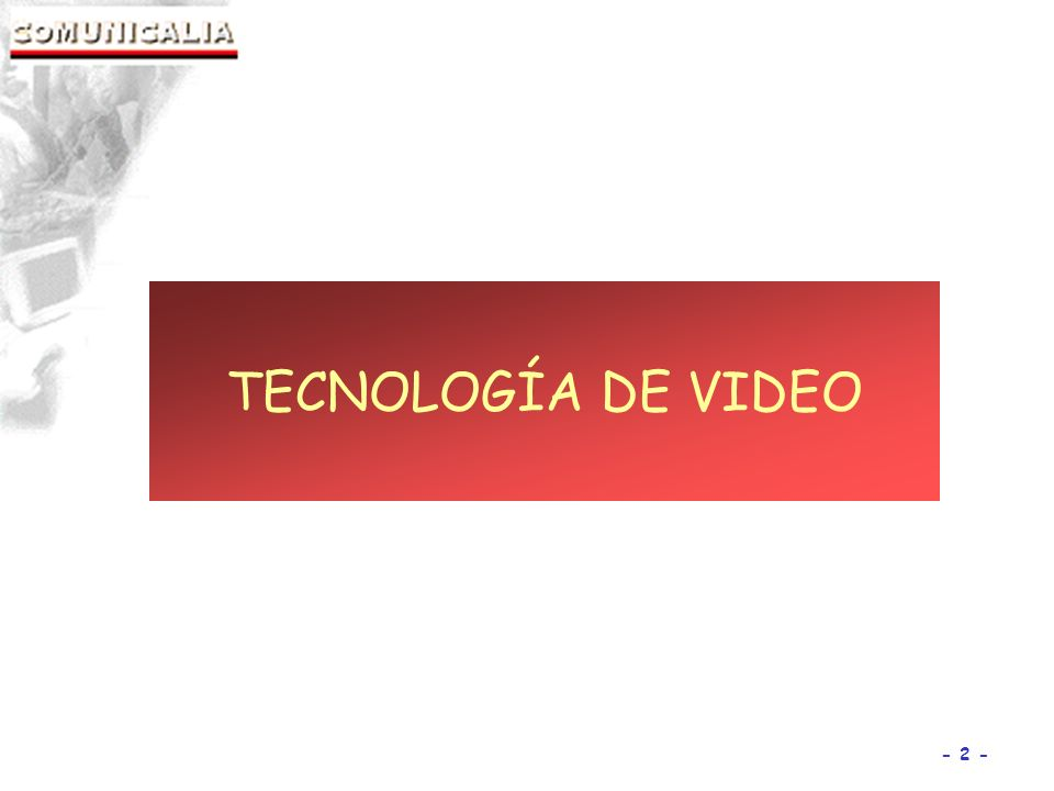 TECNOLOGÍA DE VIDEO 2