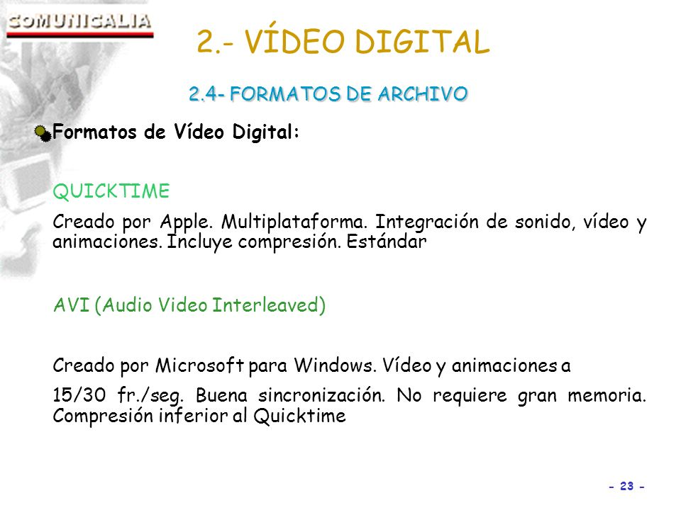 2.- VÍDEO DIGITAL 2.4- FORMATOS DE ARCHIVO Formatos de Vídeo Digital: