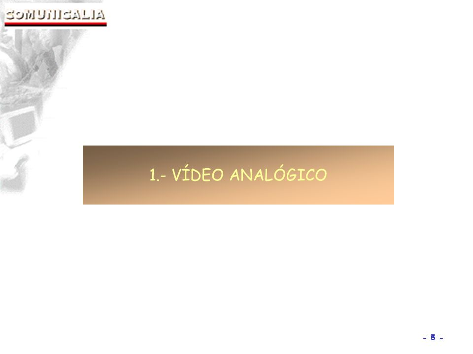 1.- VÍDEO ANALÓGICO 5