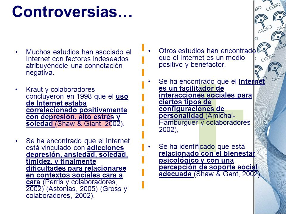 Controversias…Muchos estudios han asociado el Internet con factores indeseados atribuyéndole una connotación negativa.