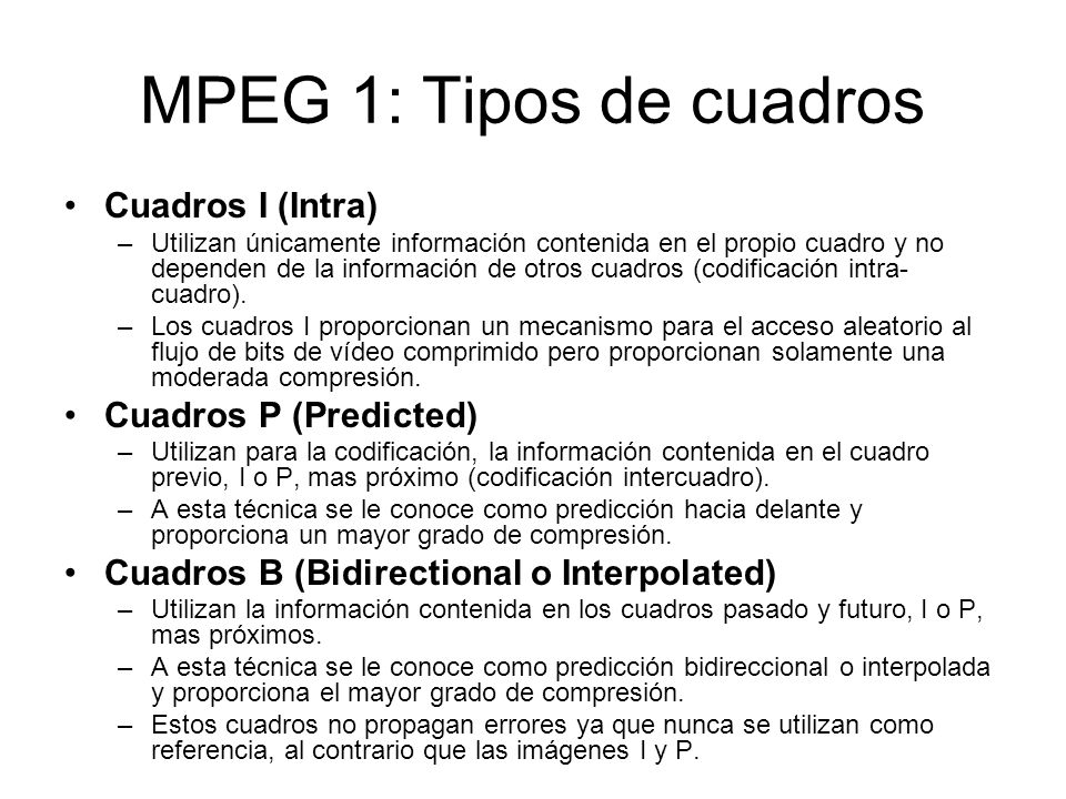 MPEG 1: Tipos de cuadros Cuadros I (Intra) Cuadros P (Predicted)