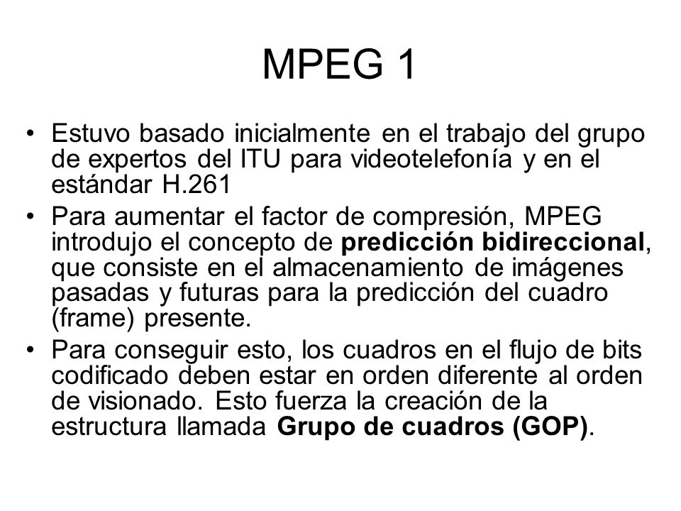 MPEG 1 Estuvo basado inicialmente en el trabajo del grupo de expertos del ITU para videotelefonía y en el estándar H.261.