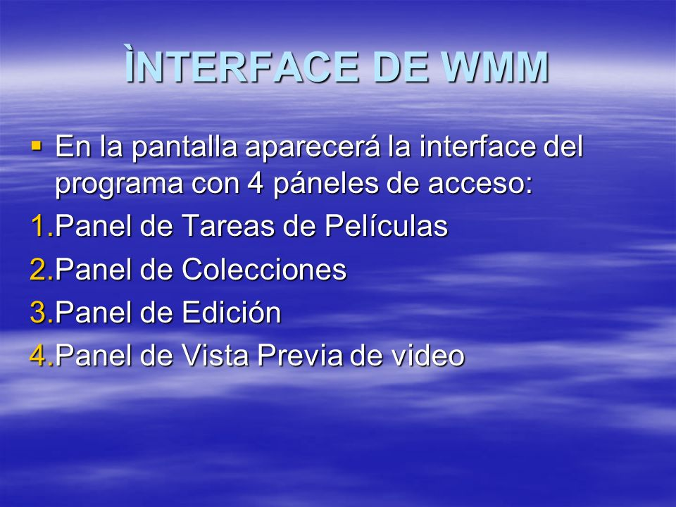 ÌNTERFACE DE WMM En la pantalla aparecerá la interface del programa con 4 páneles de acceso: Panel de Tareas de Películas.