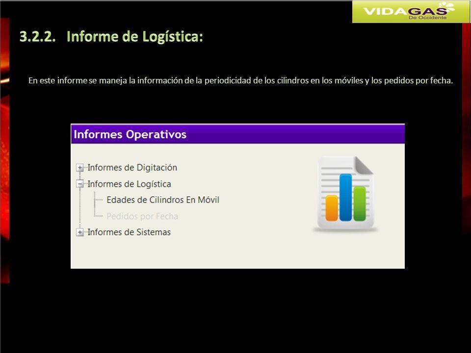 3.2.2. Informe de Logística: En este informe se maneja la información de la periodicidad de los cilindros en los móviles y los pedidos por fecha.