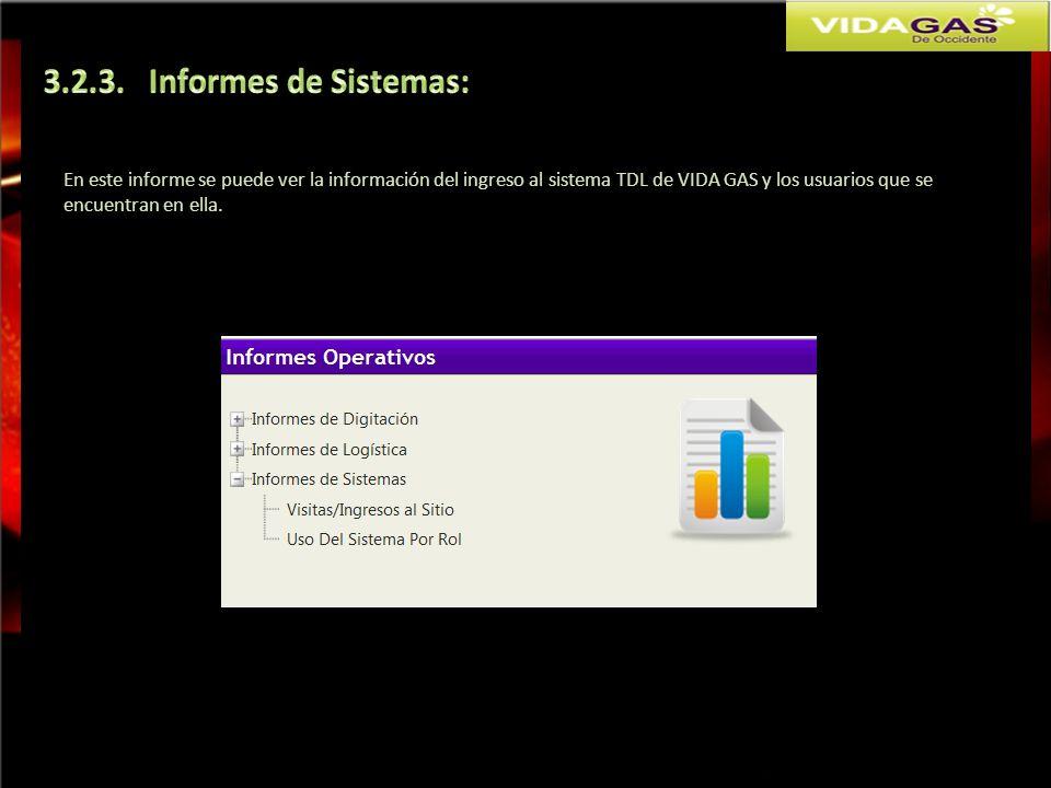 3.2.3. Informes de Sistemas: En este informe se puede ver la información del ingreso al sistema TDL de VIDA GAS y los usuarios que se.