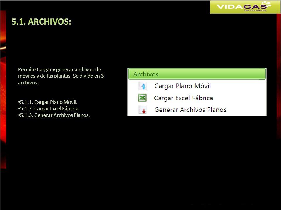 5.1. ARCHIVOS: Permite Cargar y generar archivos de móviles y de las plantas. Se divide en 3 archivos: