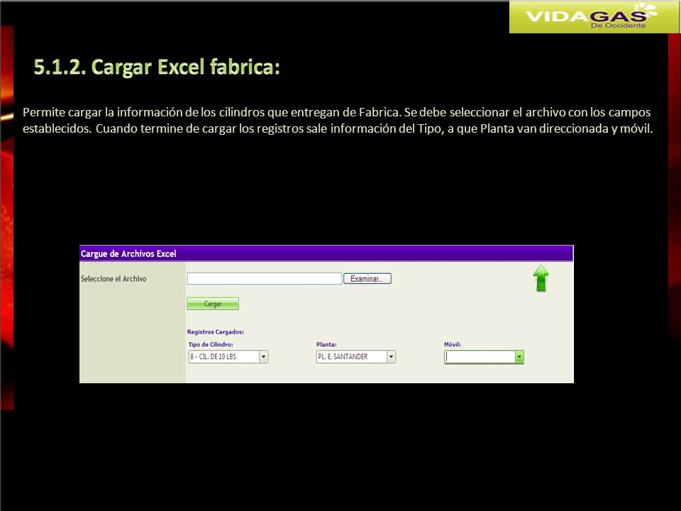 5.1.2. Cargar Excel fabrica: Permite cargar la información de los cilindros que entregan de Fabrica. Se debe seleccionar el archivo con los campos.