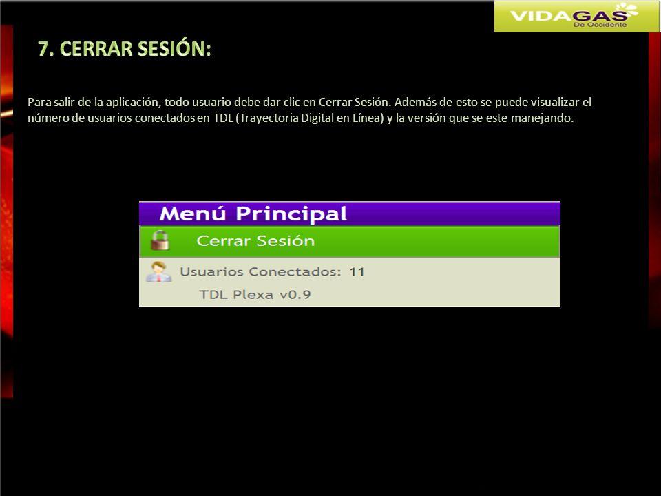 7. CERRAR SESIÓN: Para salir de la aplicación, todo usuario debe dar clic en Cerrar Sesión. Además de esto se puede visualizar el.