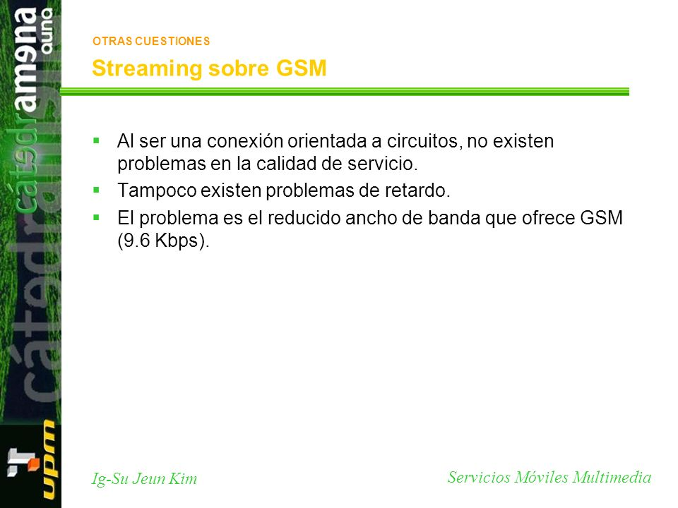 OTRAS CUESTIONES Streaming sobre GSM. Al ser una conexión orientada a circuitos, no existen problemas en la calidad de servicio.