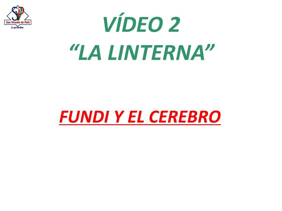 VÍDEO 2 LA LINTERNA FUNDI Y EL CEREBRO