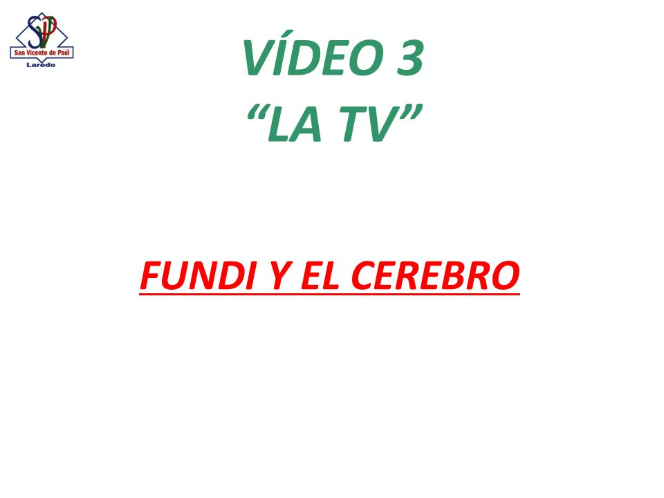 VÍDEO 3 LA TV FUNDI Y EL CEREBRO