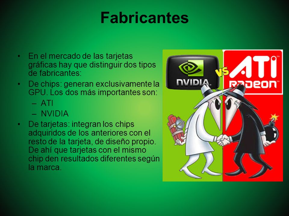 Fabricantes En el mercado de las tarjetas gráficas hay que distinguir dos tipos de fabricantes: