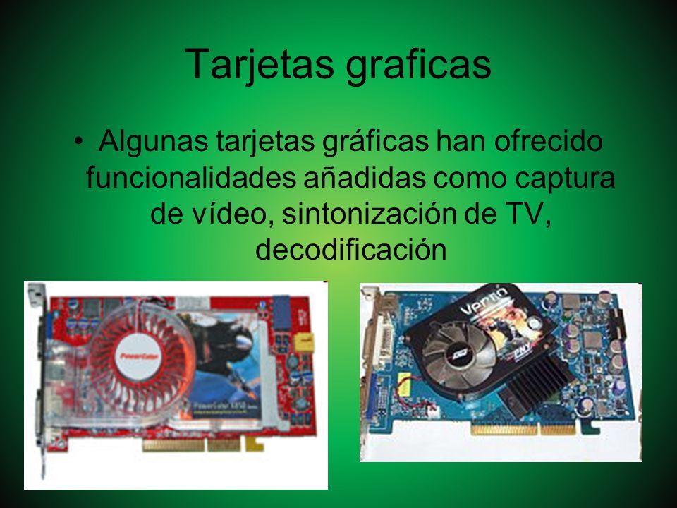 Tarjetas graficas Algunas tarjetas gráficas han ofrecido funcionalidades añadidas como captura de vídeo, sintonización de TV, decodificación.