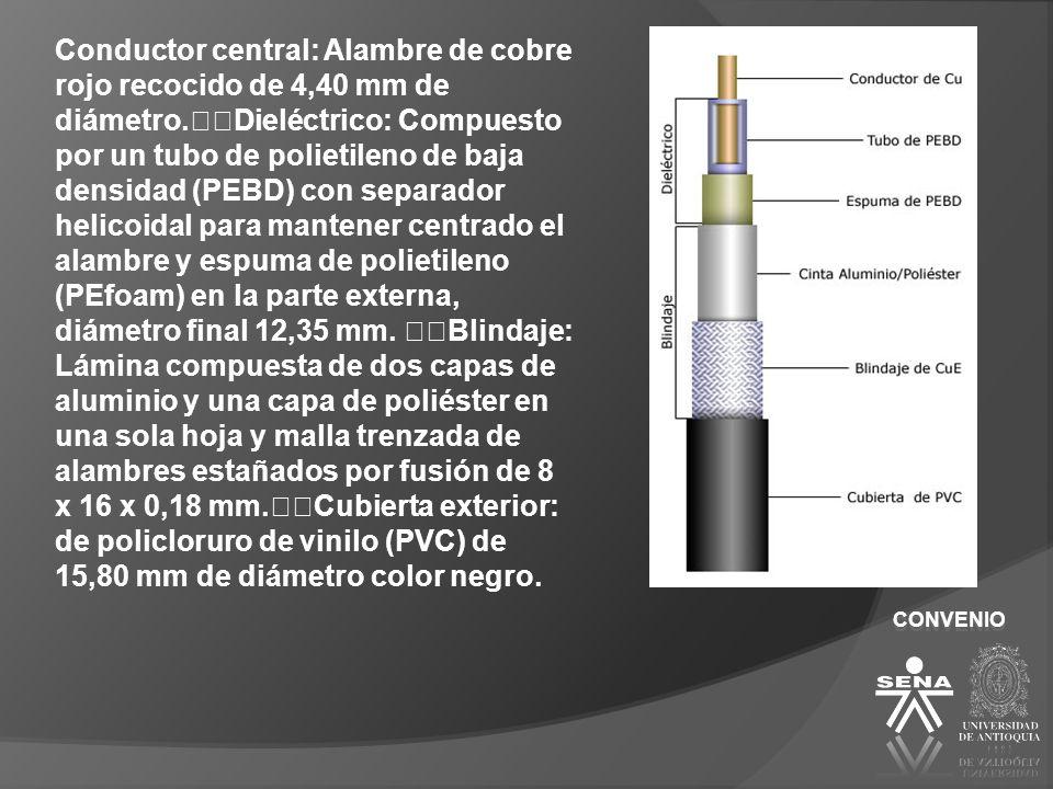 Conductor central: Alambre de cobre rojo recocido de 4,40 mm de diámetro. Dieléctrico: Compuesto por un tubo de polietileno de baja densidad (PEBD) con separador helicoidal para mantener centrado el alambre y espuma de polietileno (PEfoam) en la parte externa, diámetro final 12,35 mm. Blindaje: Lámina compuesta de dos capas de aluminio y una capa de poliéster en una sola hoja y malla trenzada de alambres estañados por fusión de 8 x 16 x 0,18 mm. Cubierta exterior: de policloruro de vinilo (PVC) de 15,80 mm de diámetro color negro.