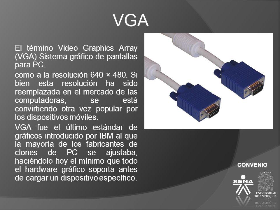 VGA El término Video Graphics Array (VGA) Sistema gráfico de pantallas para PC.