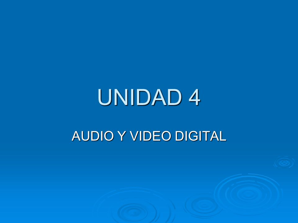 UNIDAD 4 AUDIO Y VIDEO DIGITAL