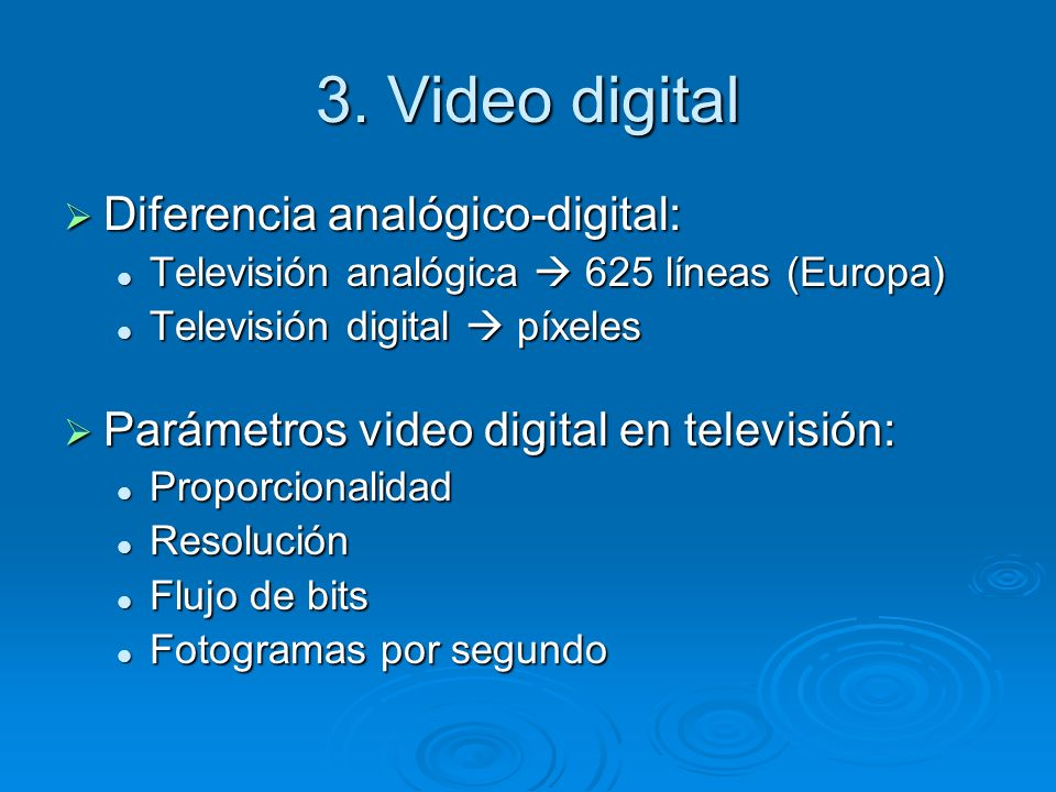 3. Video digital Diferencia analógico-digital: