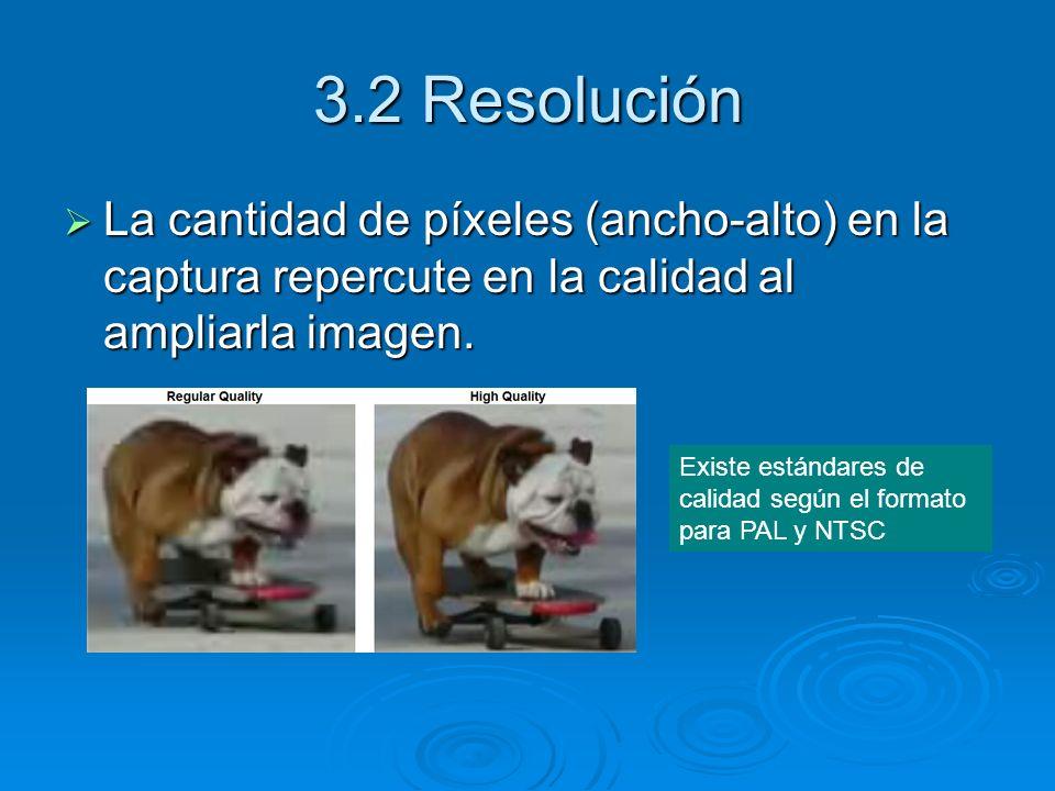 3.2 ResoluciónLa cantidad de píxeles (ancho-alto) en la captura repercute en la calidad al ampliarla imagen.