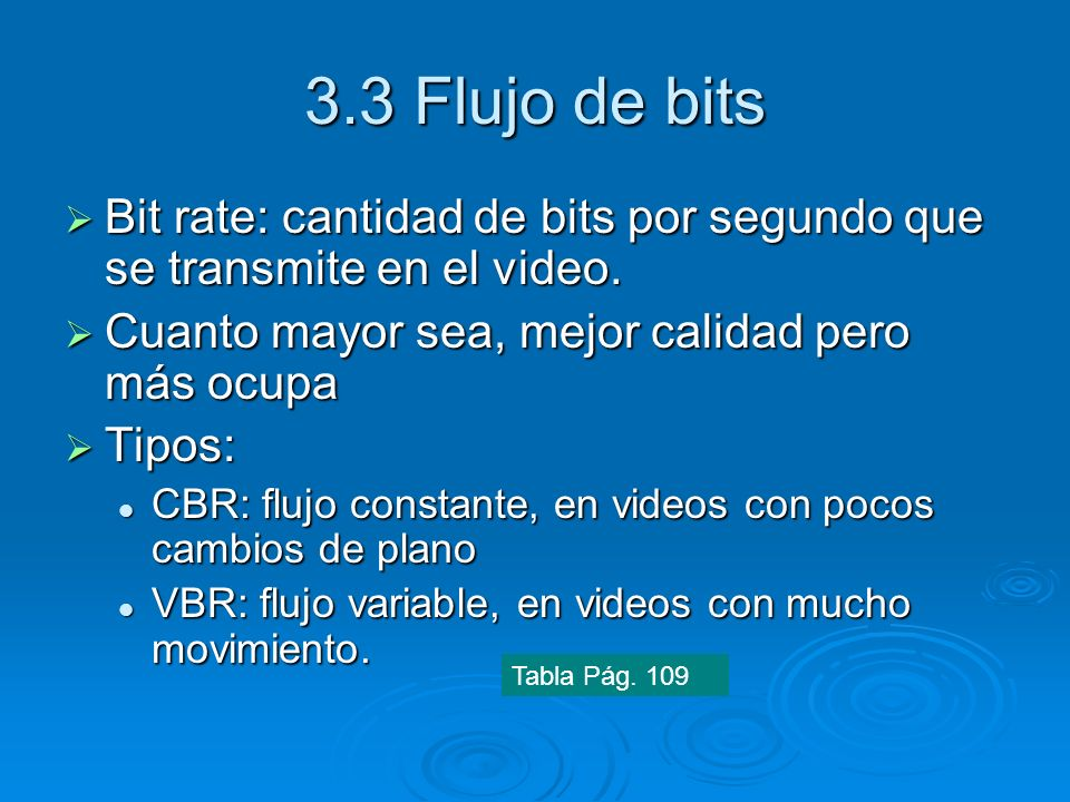 3.3 Flujo de bitsBit rate: cantidad de bits por segundo que se transmite en el video. Cuanto mayor sea, mejor calidad pero más ocupa.