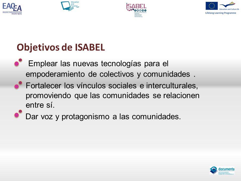 Objetivos de ISABEL Emplear las nuevas tecnologías para el empoderamiento de colectivos y comunidades .