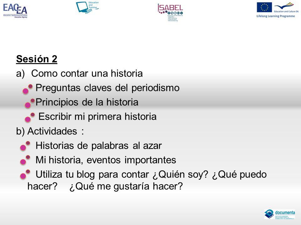Sesión 2 Como contar una historia. Preguntas claves del periodismo. Principios de la historia. Escribir mi primera historia.