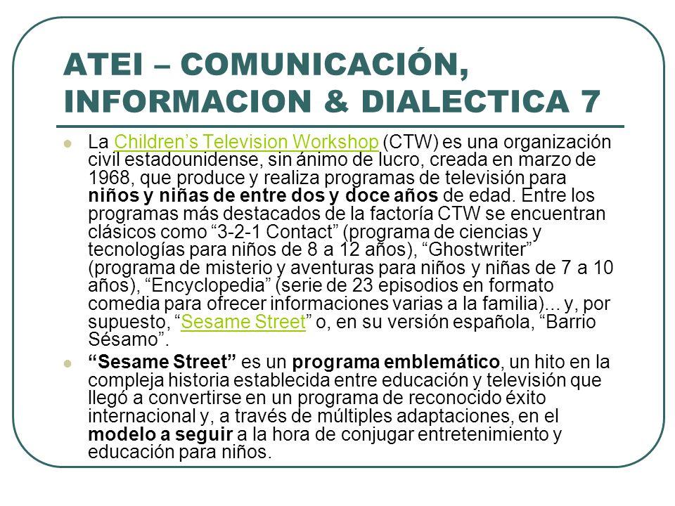 ATEI – COMUNICACIÓN, INFORMACION & DIALECTICA 7