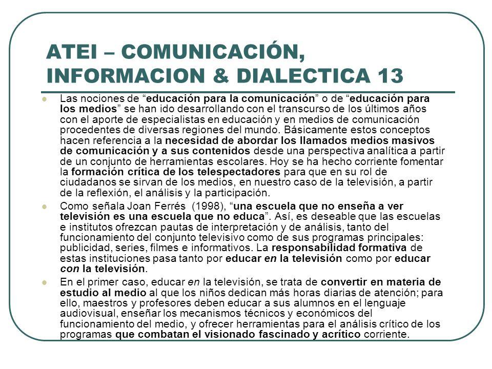 ATEI – COMUNICACIÓN, INFORMACION & DIALECTICA 13