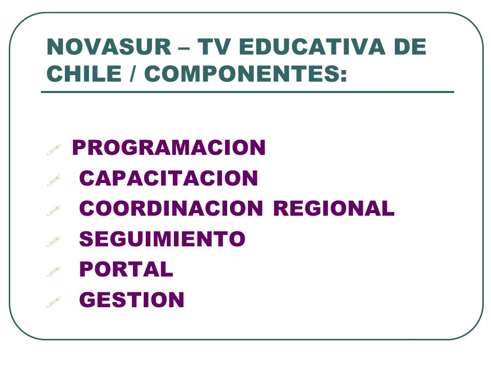 NOVASUR – TV EDUCATIVA DE CHILE / COMPONENTES: