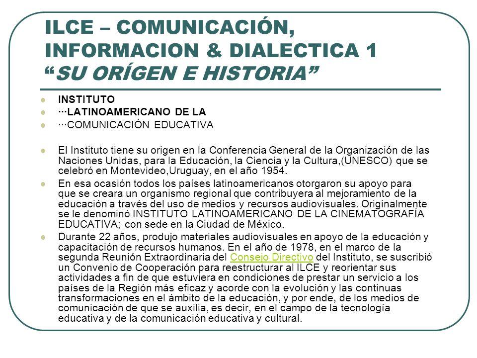ILCE – COMUNICACIÓN, INFORMACION & DIALECTICA 1 SU ORÍGEN E HISTORIA