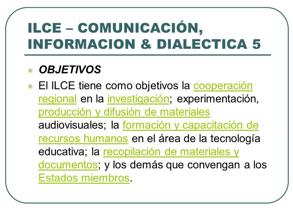 ILCE – COMUNICACIÓN, INFORMACION & DIALECTICA 5