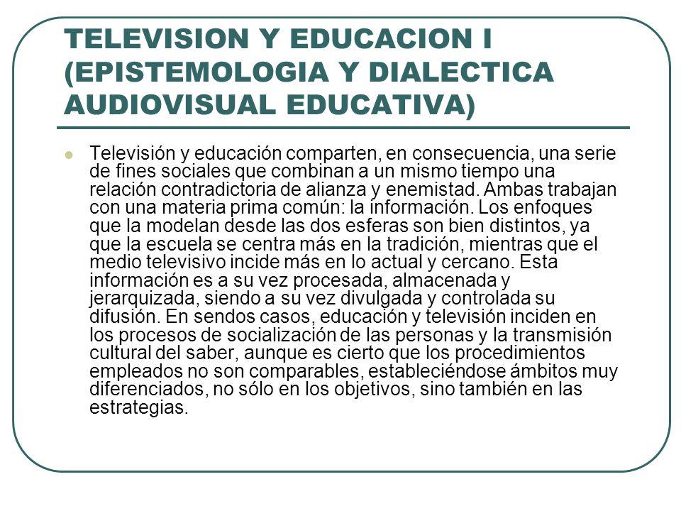 TELEVISION Y EDUCACION I (EPISTEMOLOGIA Y DIALECTICA AUDIOVISUAL EDUCATIVA)