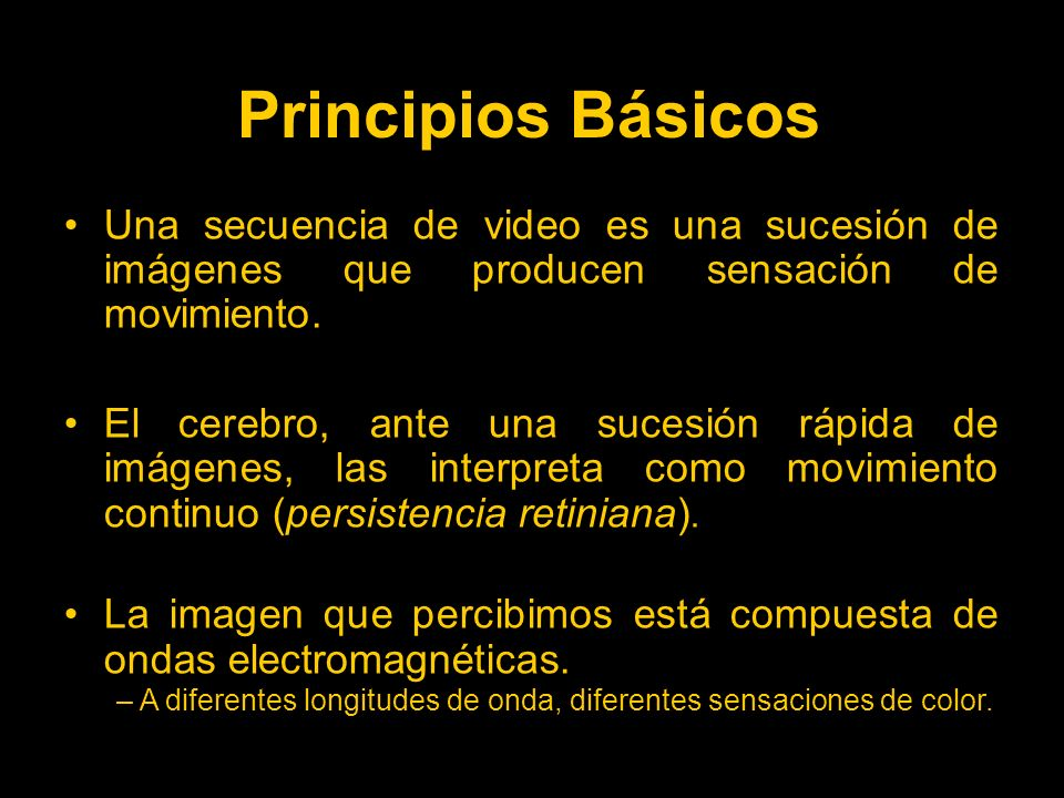 Principios Básicos Una secuencia de video es una sucesión de imágenes que producen sensación de movimiento.