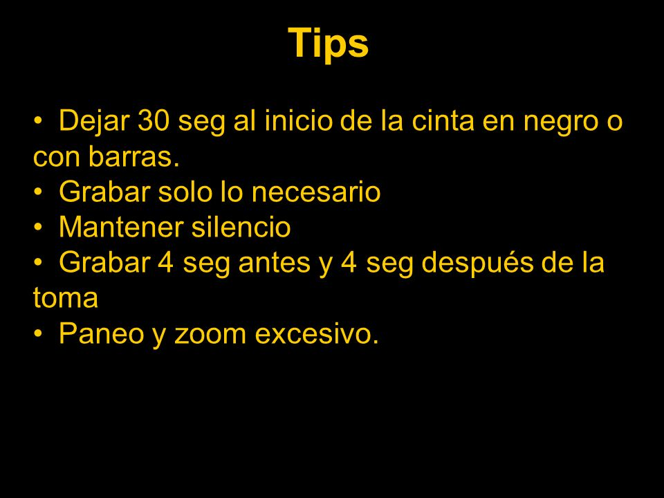 Tips Dejar 30 seg al inicio de la cinta en negro o con barras.