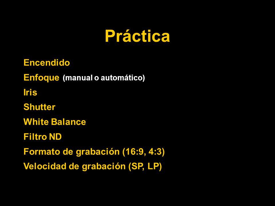 Práctica Encendido Enfoque (manual o automático) Iris Shutter