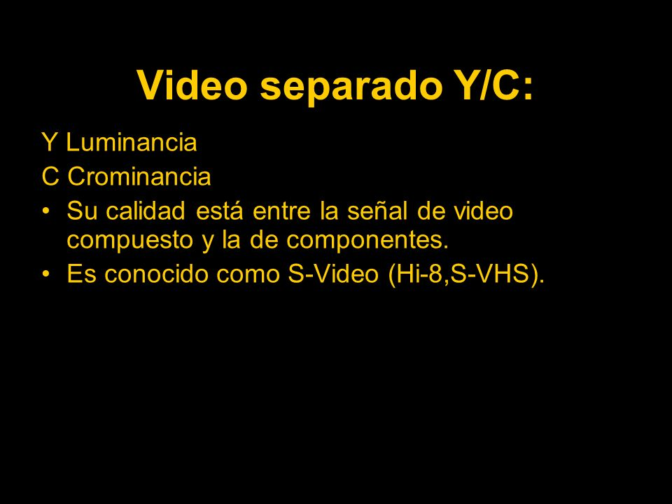 Video separado Y/C: Y Luminancia C Crominancia