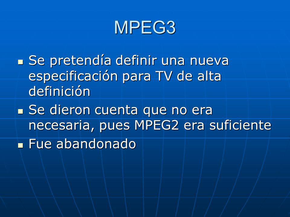 MPEG3 Se pretendía definir una nueva especificación para TV de alta definición. Se dieron cuenta que no era necesaria, pues MPEG2 era suficiente.