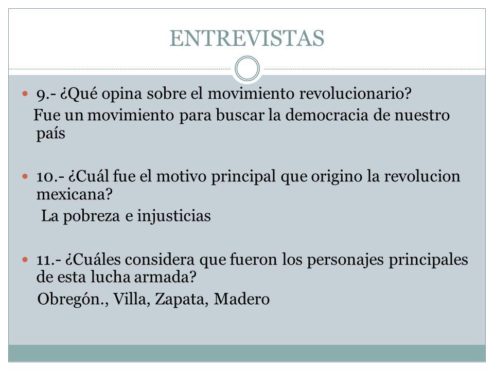 ENTREVISTAS 9.- ¿Qué opina sobre el movimiento revolucionario