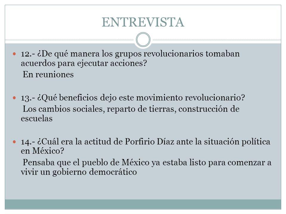 ENTREVISTA 12.- ¿De qué manera los grupos revolucionarios tomaban acuerdos para ejecutar acciones En reuniones.