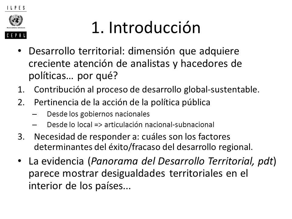 1. Introducción Desarrollo territorial: dimensión que adquiere creciente atención de analistas y hacedores de políticas… por qué