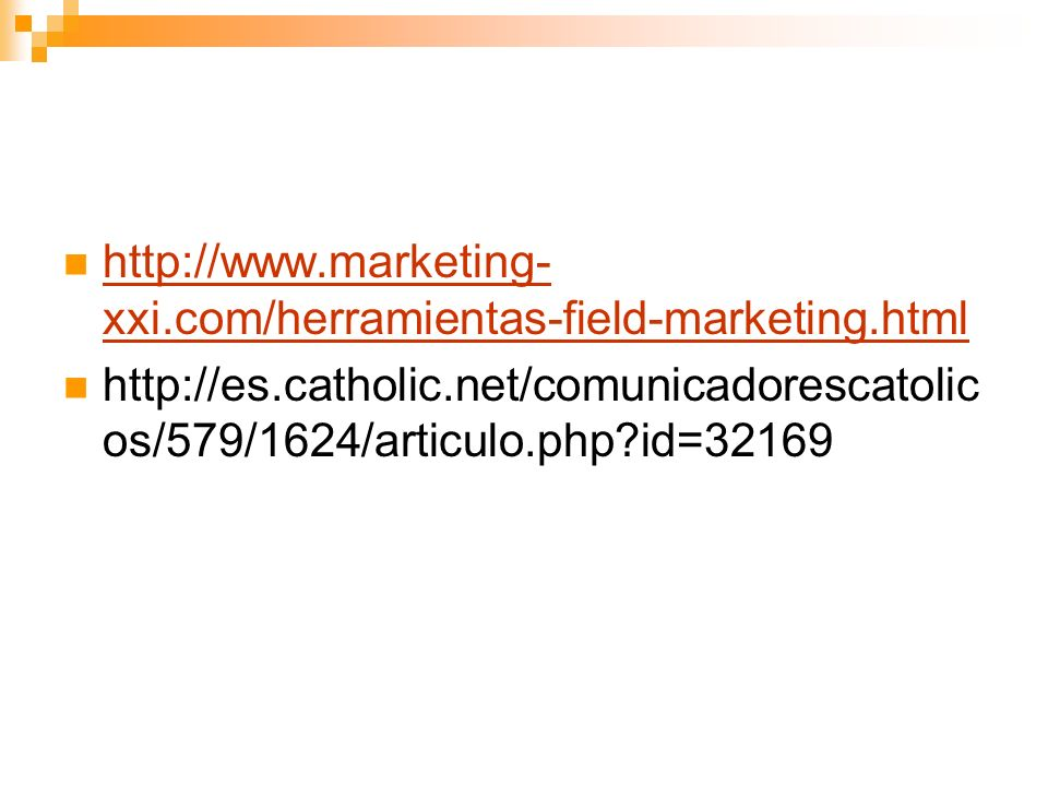 http://www.marketing-xxi.com/herramientas-field-marketing.html http://es.catholic.net/comunicadorescatolicos/579/1624/articulo.php id=32169.