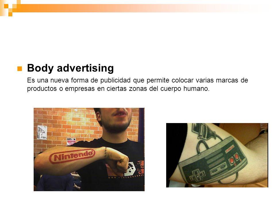 Body advertising Es una nueva forma de publicidad que permite colocar varias marcas de productos o empresas en ciertas zonas del cuerpo humano.