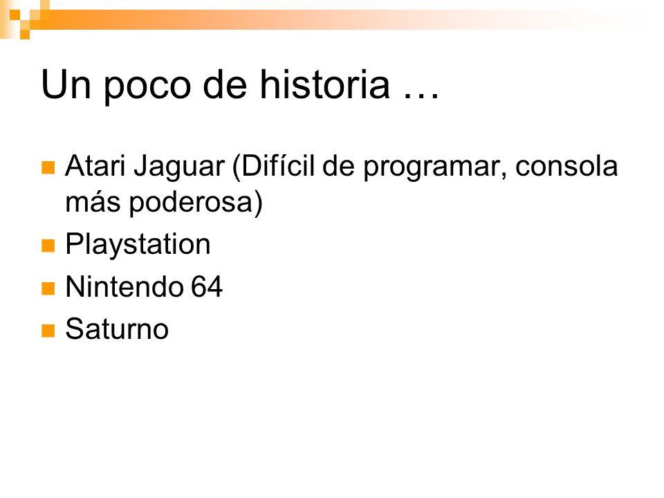 Un poco de historia … Atari Jaguar (Difícil de programar, consola más poderosa) Playstation. Nintendo 64.