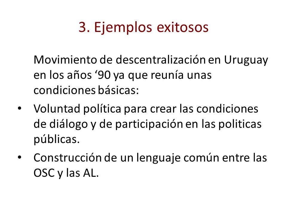 3. Ejemplos exitosos Movimiento de descentralización en Uruguay en los años '90 ya que reunía unas condiciones básicas:
