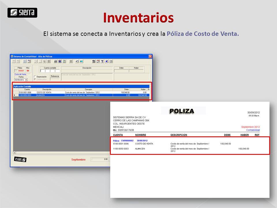 Inventarios El sistema se conecta a Inventarios y crea la Póliza de Costo de Venta.