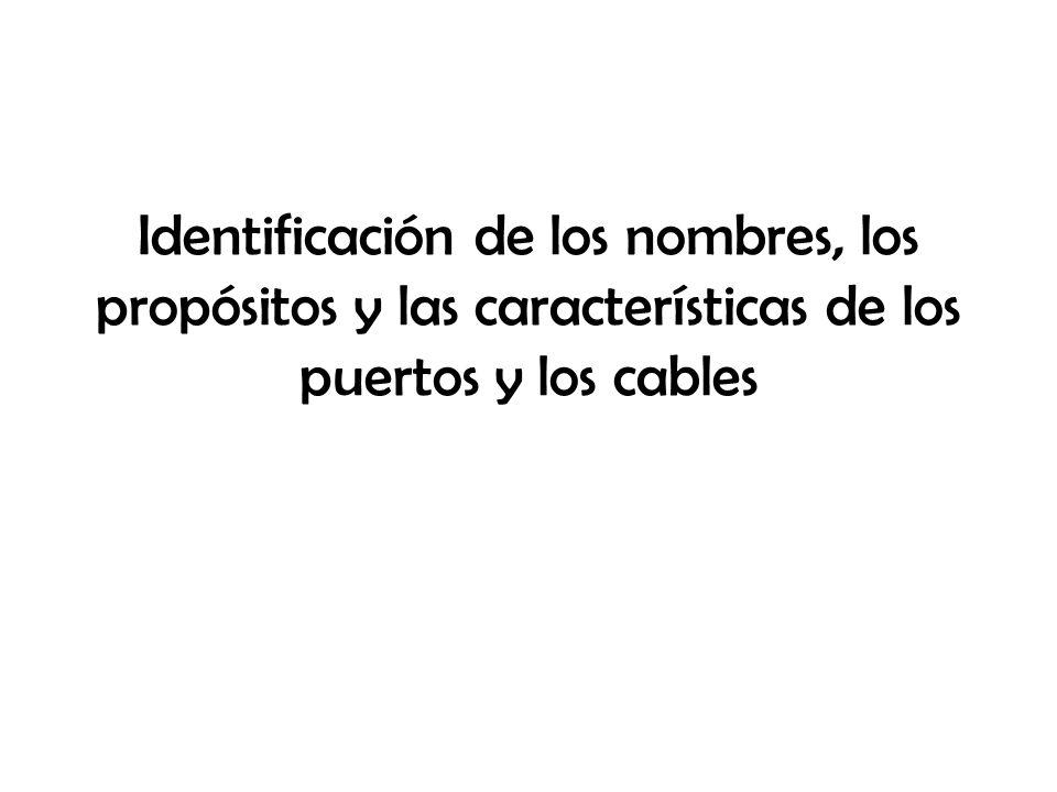 Identificación de los nombres, los propósitos y las características de los puertos y los cables