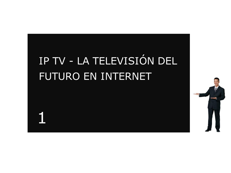 IP TV - LA TELEVISIÓN DEL FUTURO EN INTERNET